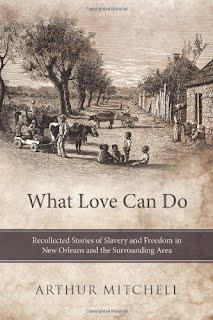 What Love Can Do: Recollected Stories of Slavery and Freedom in New Orleans and the Surrounding Area Bay Books January 19 2013 Jeremy Burke Kristen Tusa Gayle Nolan